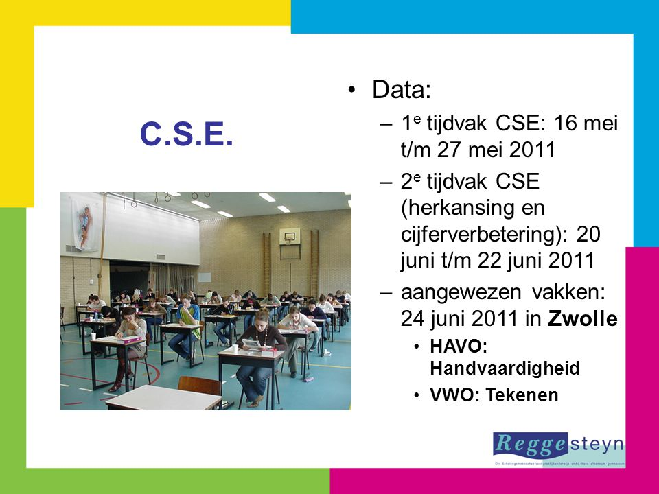 Data: –1 e tijdvak CSE: 16 mei t/m 27 mei 2011 –2 e tijdvak CSE (herkansing en cijferverbetering): 20 juni t/m 22 juni 2011 –aangewezen vakken: 24 jun