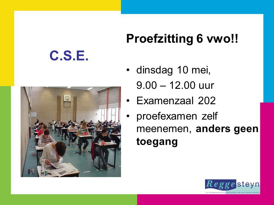 Proefzitting 6 vwo!! dinsdag 10 mei, 9.00 – 12.00 uur Examenzaal 202 proefexamen zelf meenemen, anders geen toegang C.S.E.