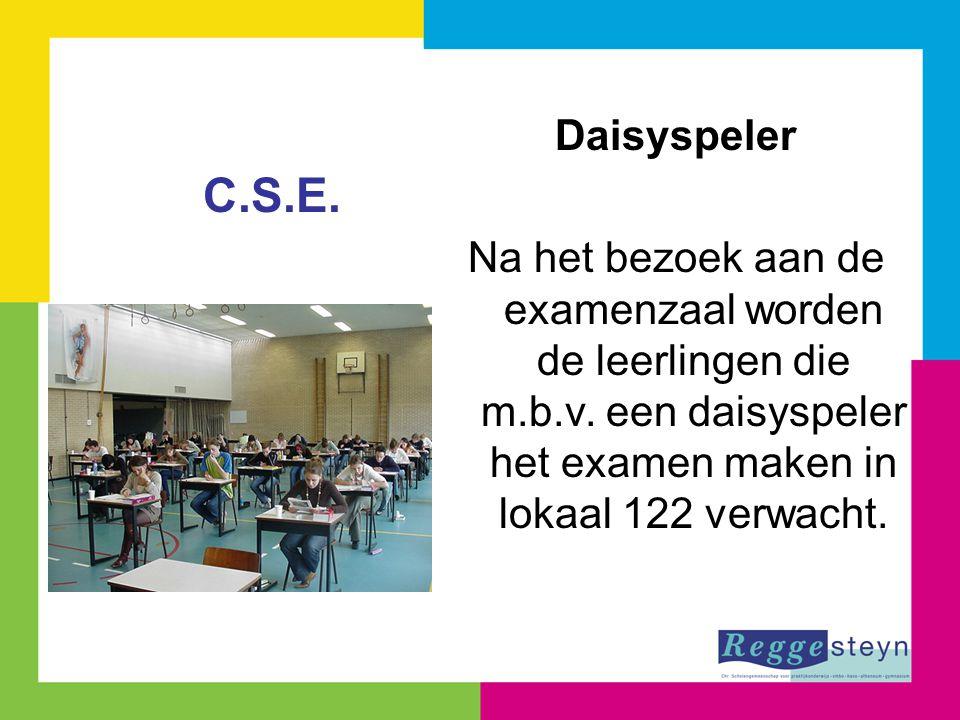 Daisyspeler Na het bezoek aan de examenzaal worden de leerlingen die m.b.v. een daisyspeler het examen maken in lokaal 122 verwacht. C.S.E.