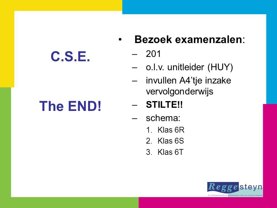 Bezoek examenzalen: –201 –o.l.v. unitleider (HUY) –invullen A4'tje inzake vervolgonderwijs –STILTE!! –schema: 1.Klas 6R 2.Klas 6S 3.Klas 6T C.S.E. The