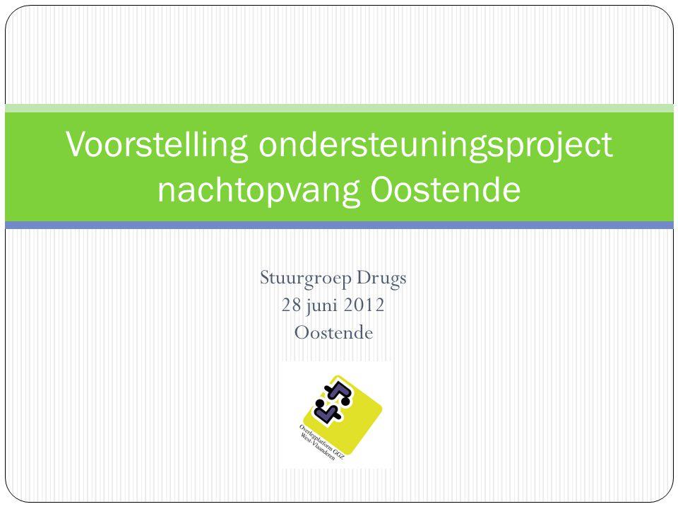 Stuurgroep Drugs 28 juni 2012 Oostende Voorstelling ondersteuningsproject nachtopvang Oostende