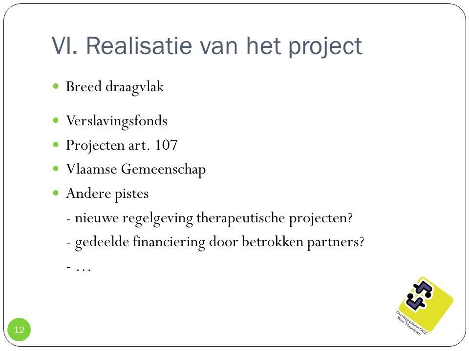 VI. Realisatie van het project 12 Breed draagvlak Verslavingsfonds Projecten art. 107 Vlaamse Gemeenschap Andere pistes - nieuwe regelgeving therapeut
