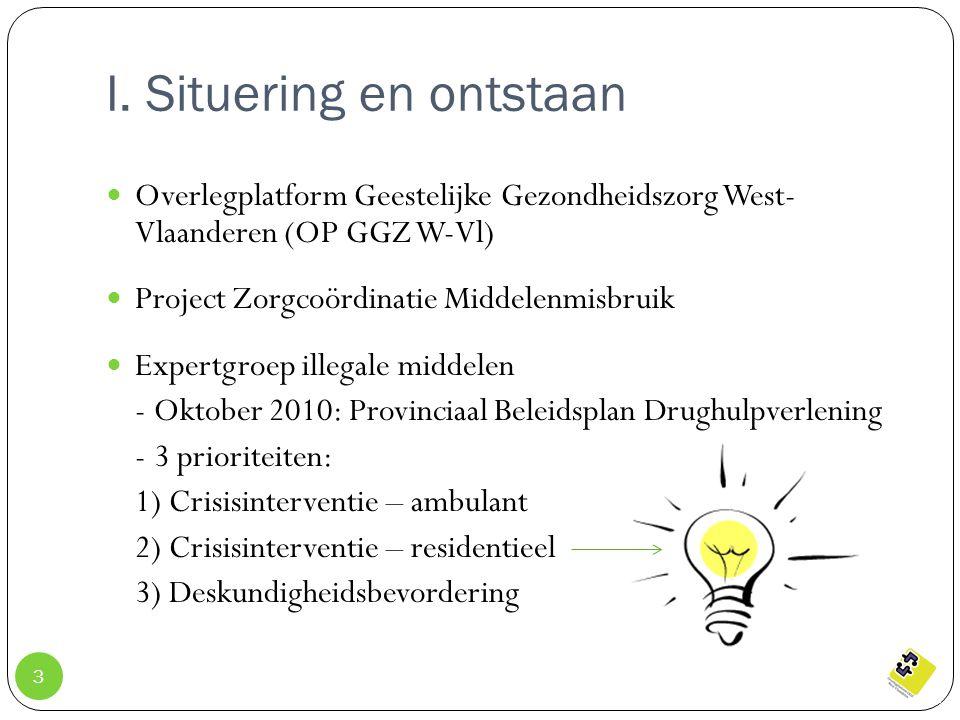 I. Situering en ontstaan Overlegplatform Geestelijke Gezondheidszorg West- Vlaanderen (OP GGZ W-Vl) Project Zorgcoördinatie Middelenmisbruik Expertgro