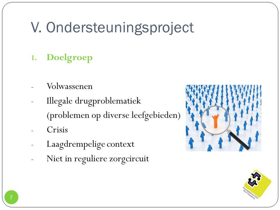 V. Ondersteuningsproject 7 1. Doelgroep - Volwassenen - Illegale drugproblematiek (problemen op diverse leefgebieden) - Crisis - Laagdrempelige contex
