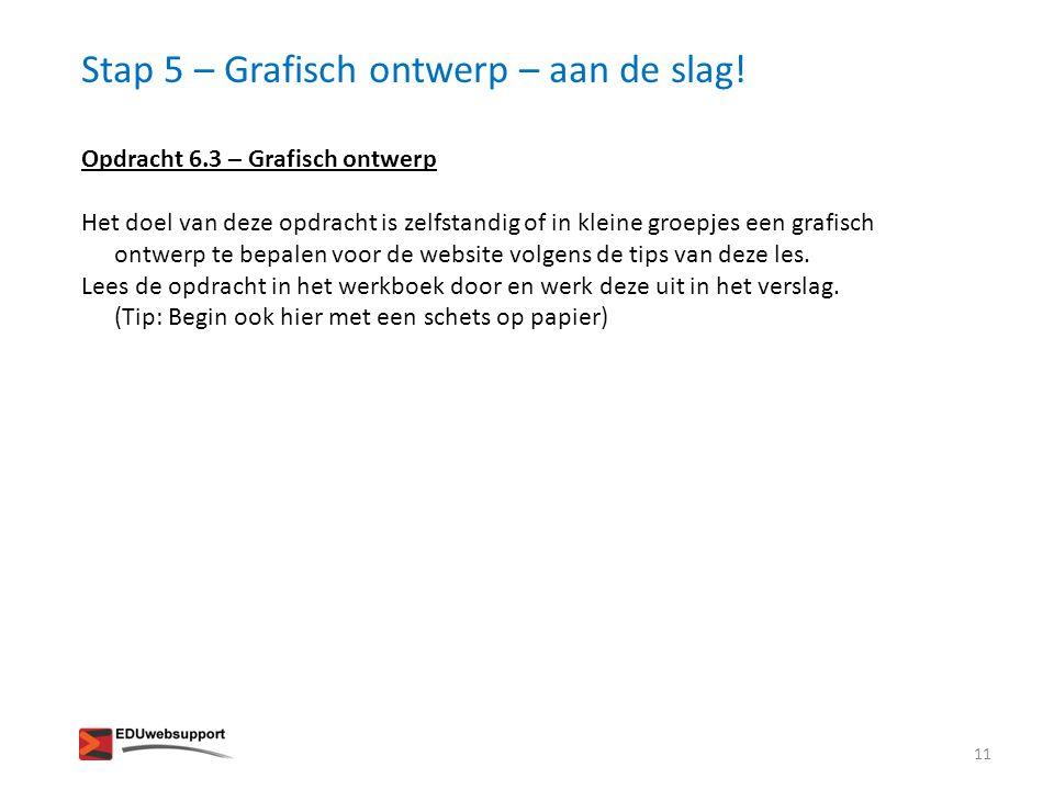 Stap 5 – Grafisch ontwerp – aan de slag! 11 Opdracht 6.3 – Grafisch ontwerp Het doel van deze opdracht is zelfstandig of in kleine groepjes een grafis