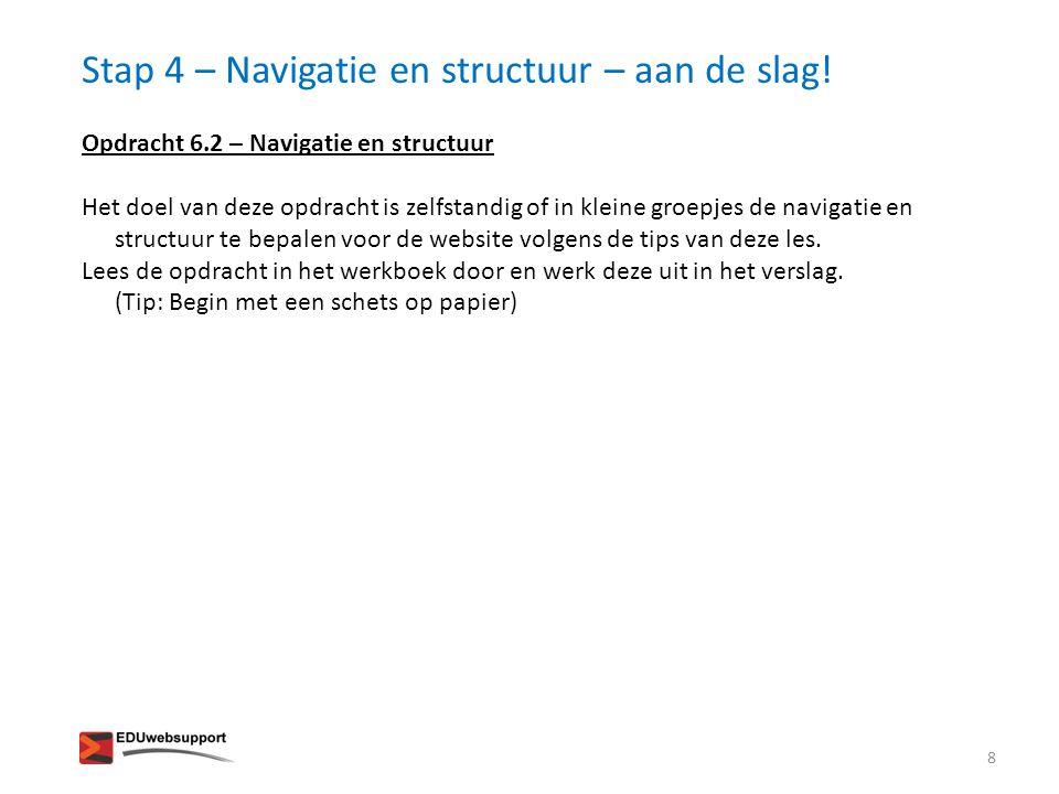 Stap 4 – Navigatie en structuur – aan de slag! 8 Opdracht 6.2 – Navigatie en structuur Het doel van deze opdracht is zelfstandig of in kleine groepjes