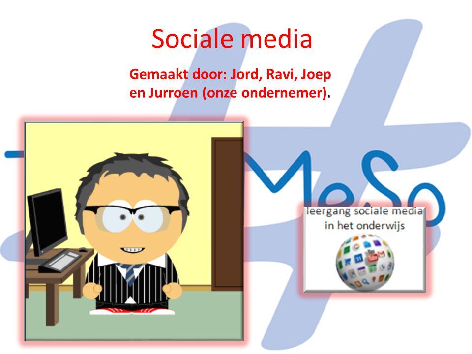 Sociale media Gemaakt door: Jord, Ravi, Joep en Jurroen (onze ondernemer).