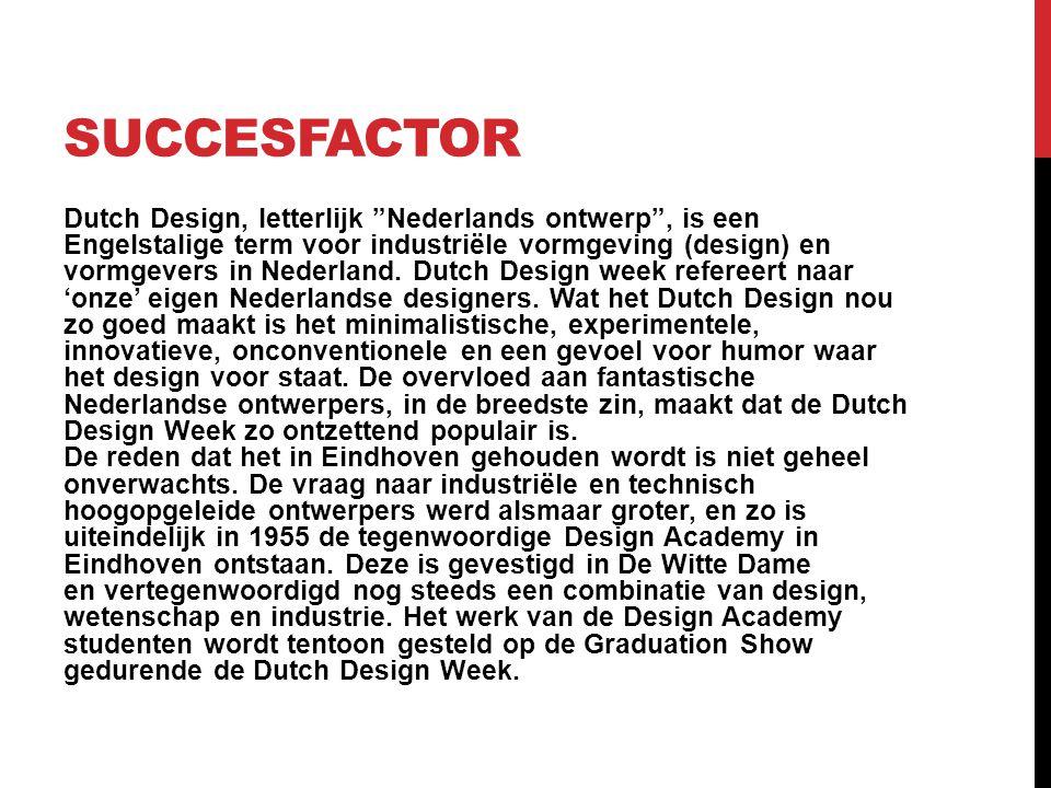 """SUCCESFACTOR Dutch Design, letterlijk """"Nederlands ontwerp"""", is een Engelstalige term voor industriële vormgeving (design) en vormgevers in Nederland."""