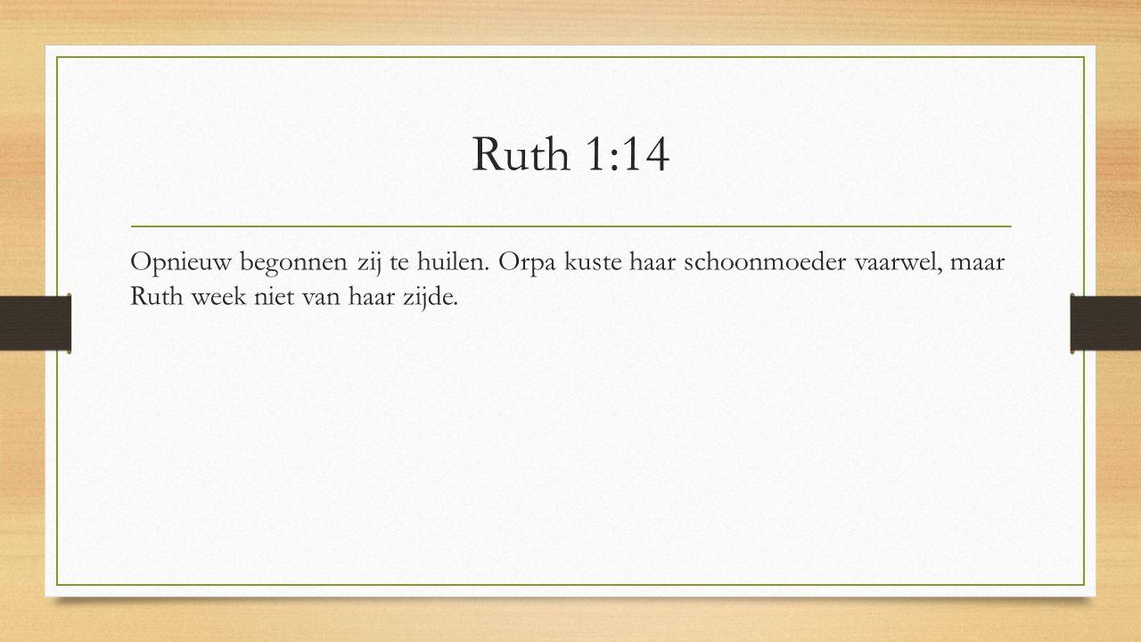 Ruth 1:14 Opnieuw begonnen zij te huilen. Orpa kuste haar schoonmoeder vaarwel, maar Ruth week niet van haar zijde.