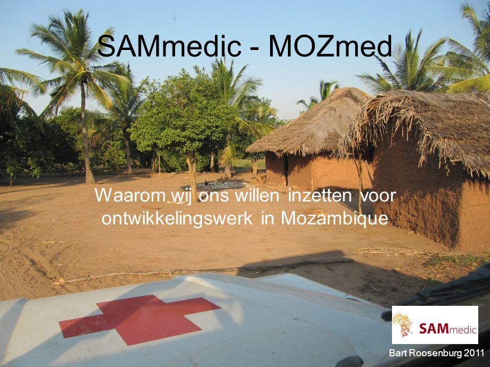 SAMmedic - MOZmed Waarom wij ons willen inzetten voor ontwikkelingswerk in Mozambique Bart Roosenburg 2011