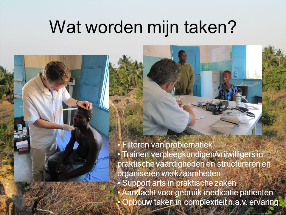 Wat worden mijn taken? Filteren van problematiek Trainen verpleegkundigen/vrijwilligers in praktische vaardigheden en structureren en organiseren werk