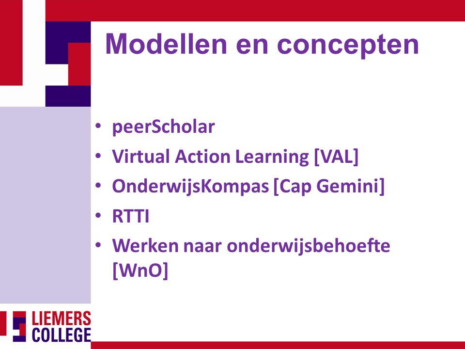Modellen en concepten peerScholar Virtual Action Learning [VAL] OnderwijsKompas [Cap Gemini] RTTI Werken naar onderwijsbehoefte [WnO]