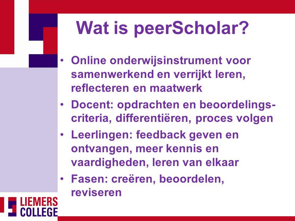 Wat is peerScholar? Online onderwijsinstrument voor samenwerkend en verrijkt leren, reflecteren en maatwerk Docent: opdrachten en beoordelings- criter