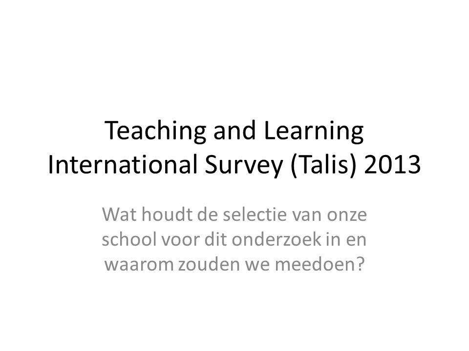 Teaching and Learning International Survey (Talis) 2013 Wat houdt de selectie van onze school voor dit onderzoek in en waarom zouden we meedoen?