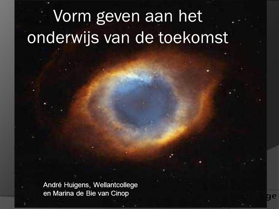 Vorm geven aan het onderwijs van de toekomst 1 André Huigens, Wellantcollege en Marina de Bie van Cinop