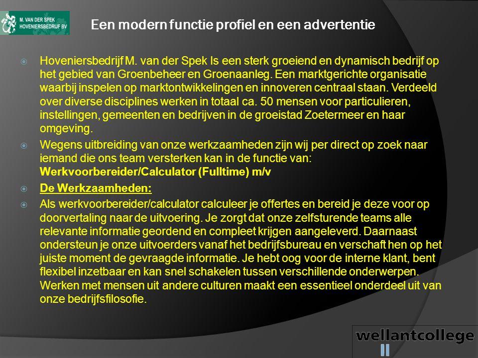 Een modern functie profiel en een advertentie  Hoveniersbedrijf M. van der Spek Is een sterk groeiend en dynamisch bedrijf op het gebied van Groenbeh