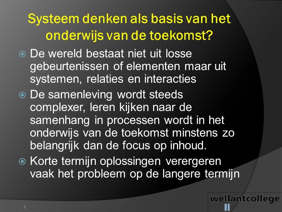 Systeem denken als basis van het onderwijs van de toekomst? 8  De wereld bestaat niet uit losse gebeurtenissen of elementen maar uit systemen, relati