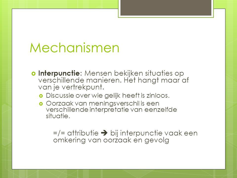 Mechanismen  Interpunctie : Mensen bekijken situaties op verschillende manieren.