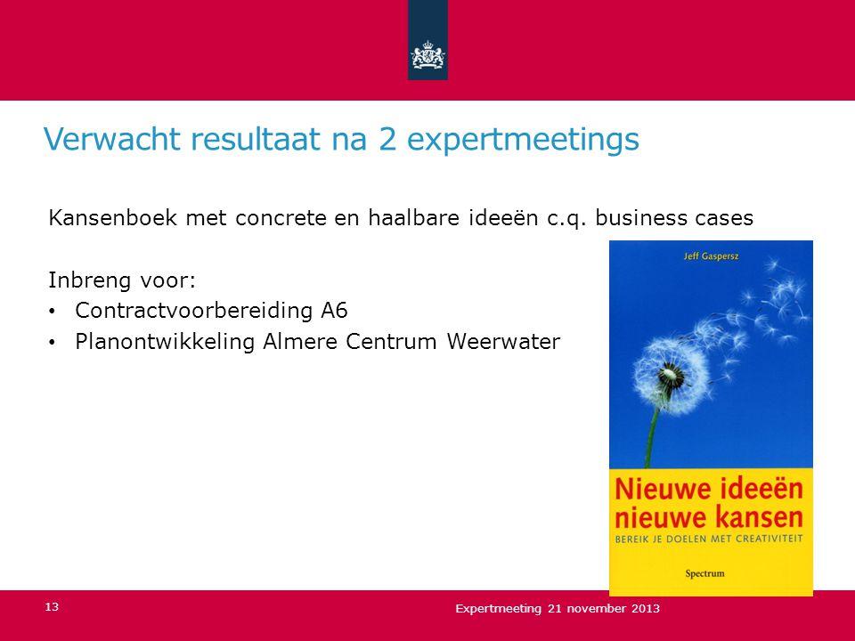 Verwacht resultaat na 2 expertmeetings Kansenboek met concrete en haalbare ideeën c.q. business cases Inbreng voor: Contractvoorbereiding A6 Planontwi