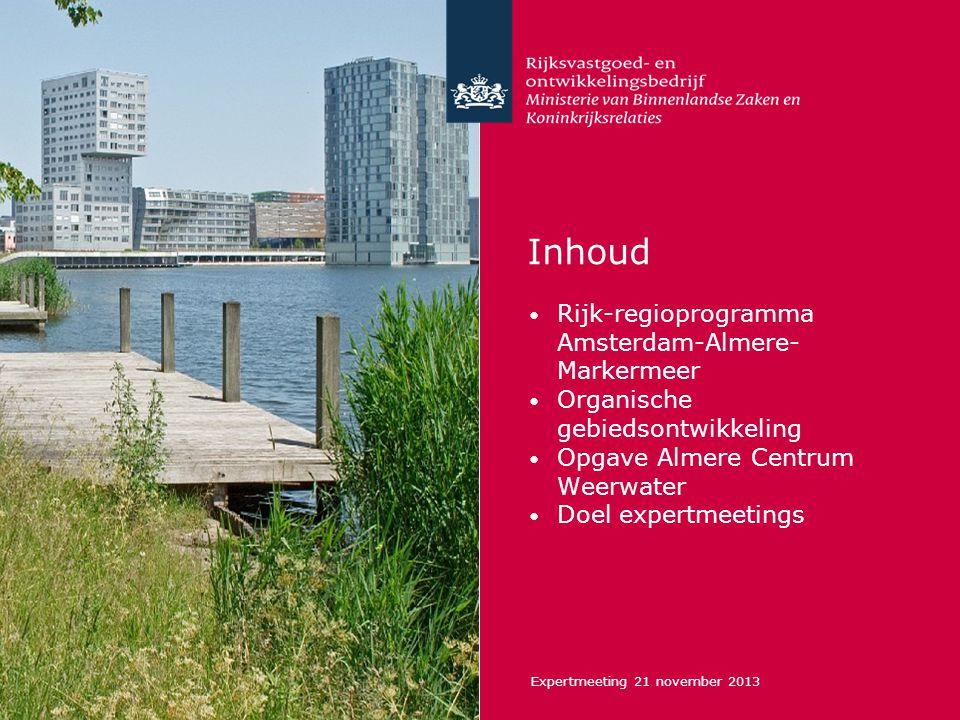 Inhoud Rijk-regioprogramma Amsterdam-Almere- Markermeer Organische gebiedsontwikkeling Opgave Almere Centrum Weerwater Doel expertmeetings Expertmeeti