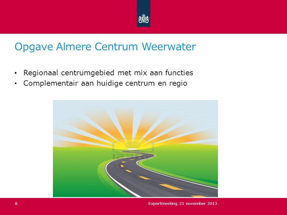 Opgave Almere Centrum Weerwater Regionaal centrumgebied met mix aan functies Complementair aan huidige centrum en regio Expertmeeting 21 november 2013