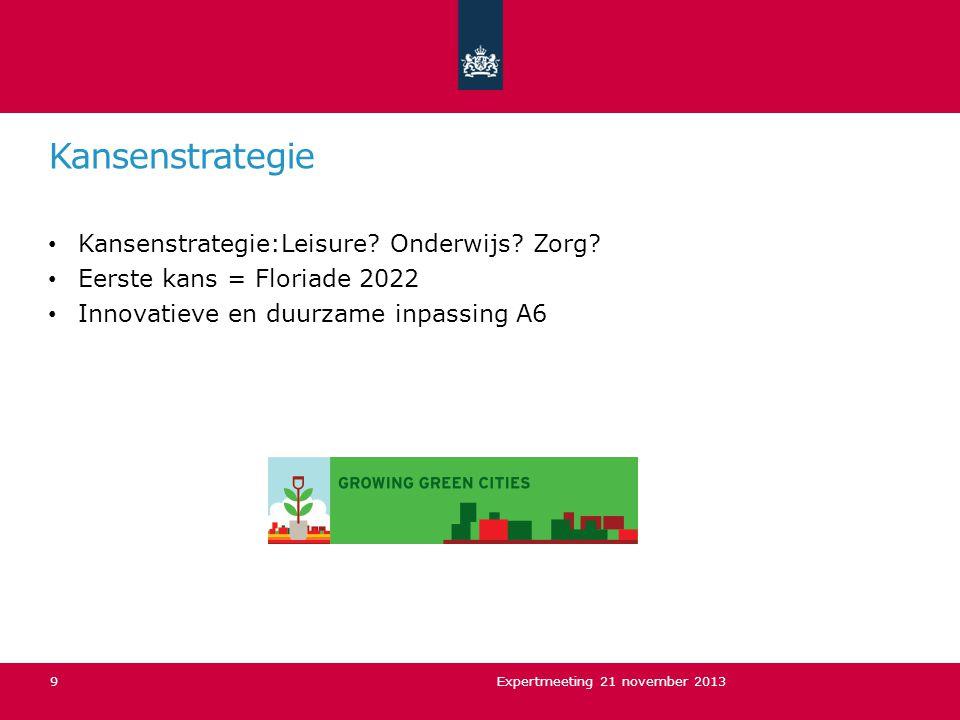 Kansenstrategie Kansenstrategie:Leisure? Onderwijs? Zorg? Eerste kans = Floriade 2022 Innovatieve en duurzame inpassing A6 Expertmeeting 21 november 2