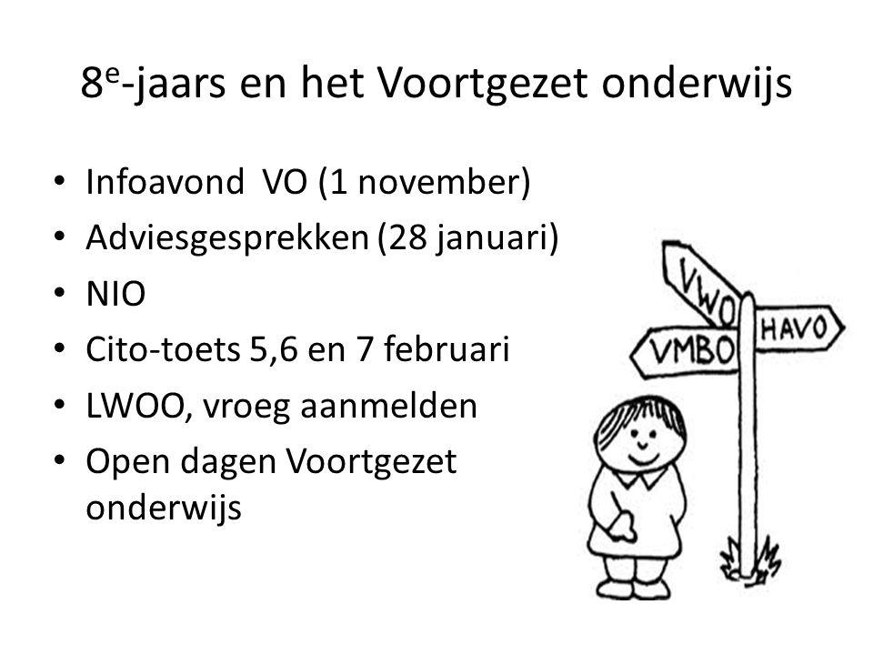 8 e -jaars en het Voortgezet onderwijs Infoavond VO (1 november) Adviesgesprekken (28 januari) NIO Cito-toets 5,6 en 7 februari LWOO, vroeg aanmelden