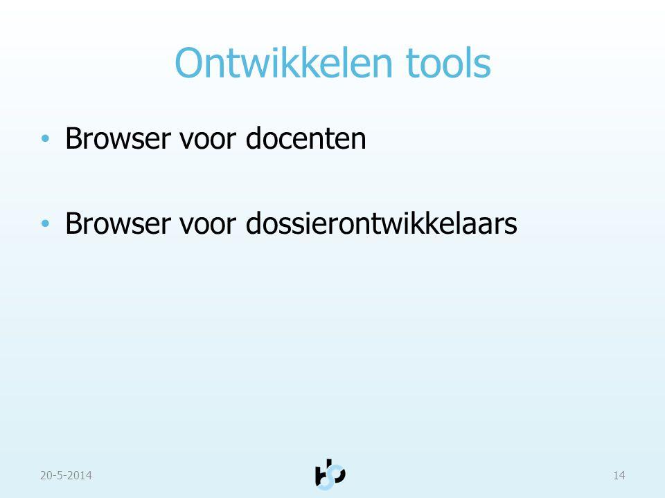 Ontwikkelen tools Browser voor docenten Browser voor dossierontwikkelaars 20-5-201414
