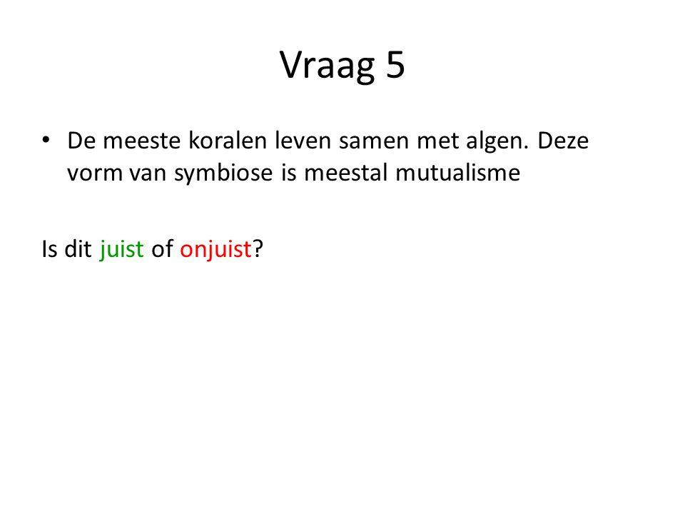 Vraag 5 De meeste koralen leven samen met algen.