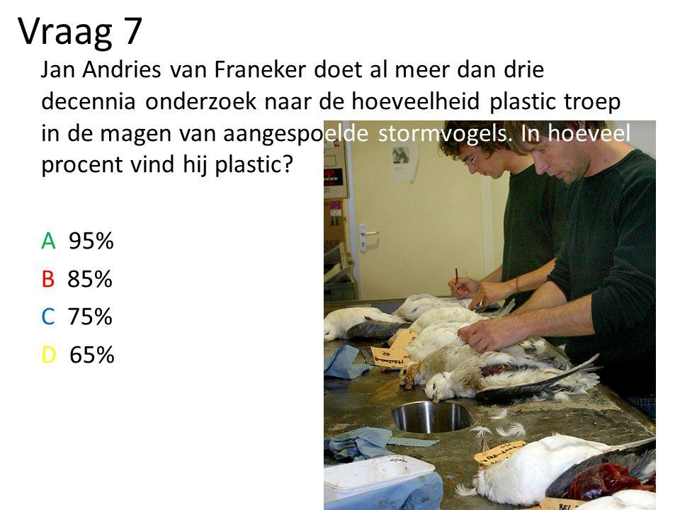 Vraag 7 Jan Andries van Franeker doet al meer dan drie decennia onderzoek naar de hoeveelheid plastic troep in de magen van aangespoelde stormvogels.