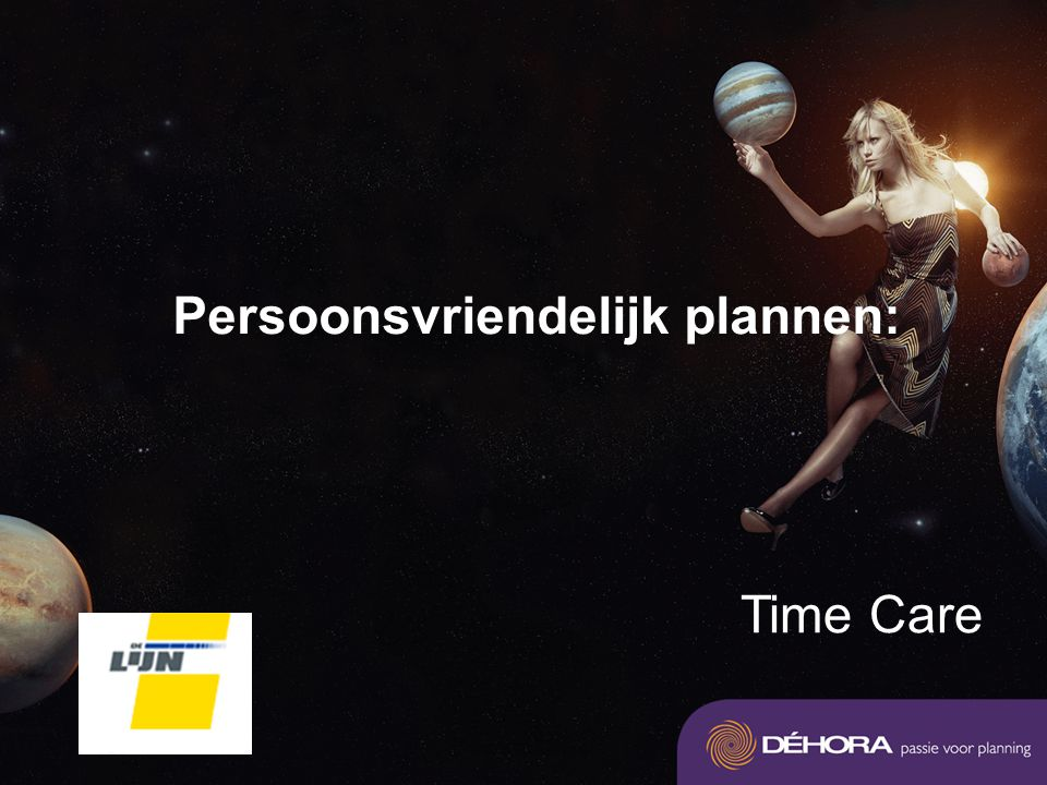 Dia 4 Persoonsvriendelijk plannen: Time Care