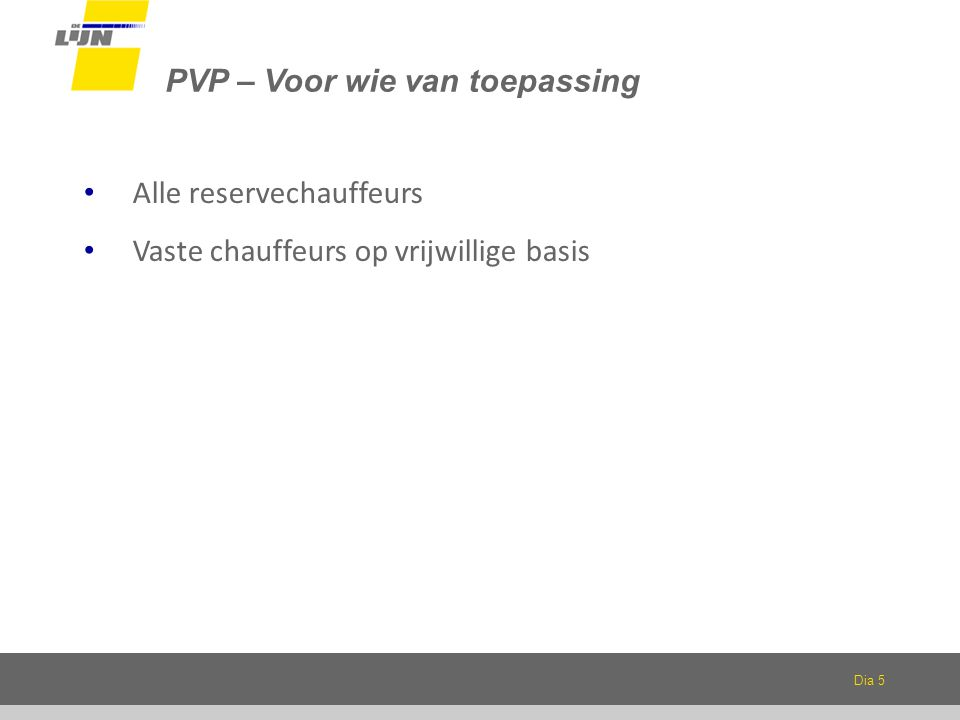 Dia 5 PVP – Voor wie van toepassing Alle reservechauffeurs Vaste chauffeurs op vrijwillige basis