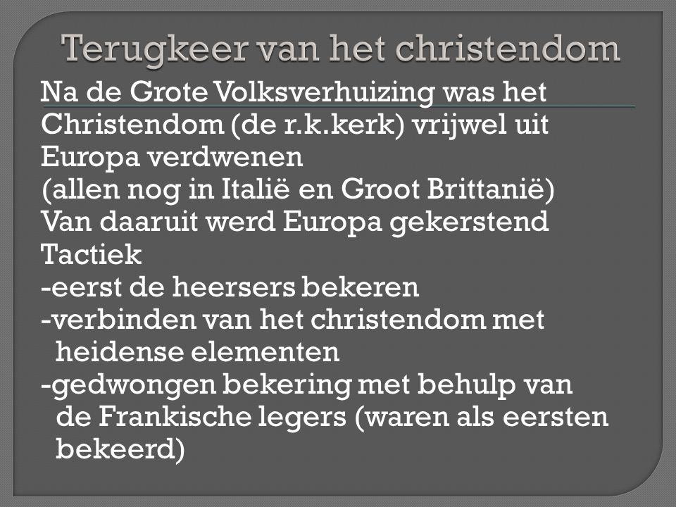 Na de Grote Volksverhuizing was het Christendom (de r.k.kerk) vrijwel uit Europa verdwenen (allen nog in Italië en Groot Brittanië) Van daaruit werd E