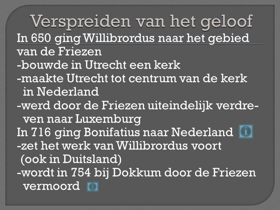 In 650 ging Willibrordus naar het gebied van de Friezen -bouwde in Utrecht een kerk -maakte Utrecht tot centrum van de kerk in Nederland -werd door de