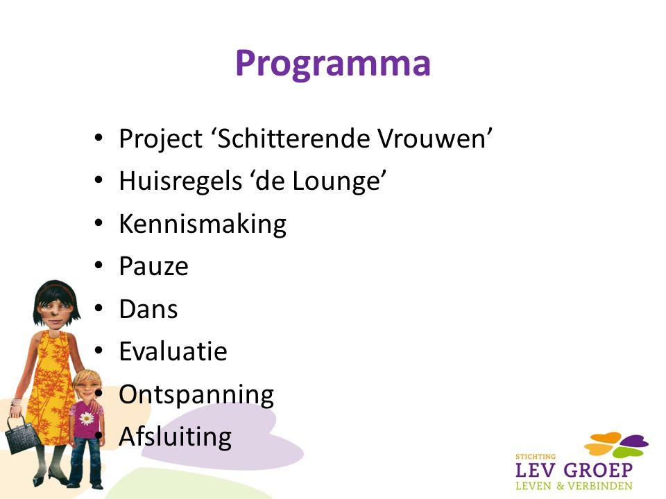 Project 'Schitterende Vrouwen' Aanleiding Proef van 7 sessies Jullie bijdrage is het project – Deelnemen bij voorbereiding van een sessie – Onderdeel van sessie op je nemen – Thema aandragen – Thema organiseren – Workshop geven – Traktatie of snack regelen