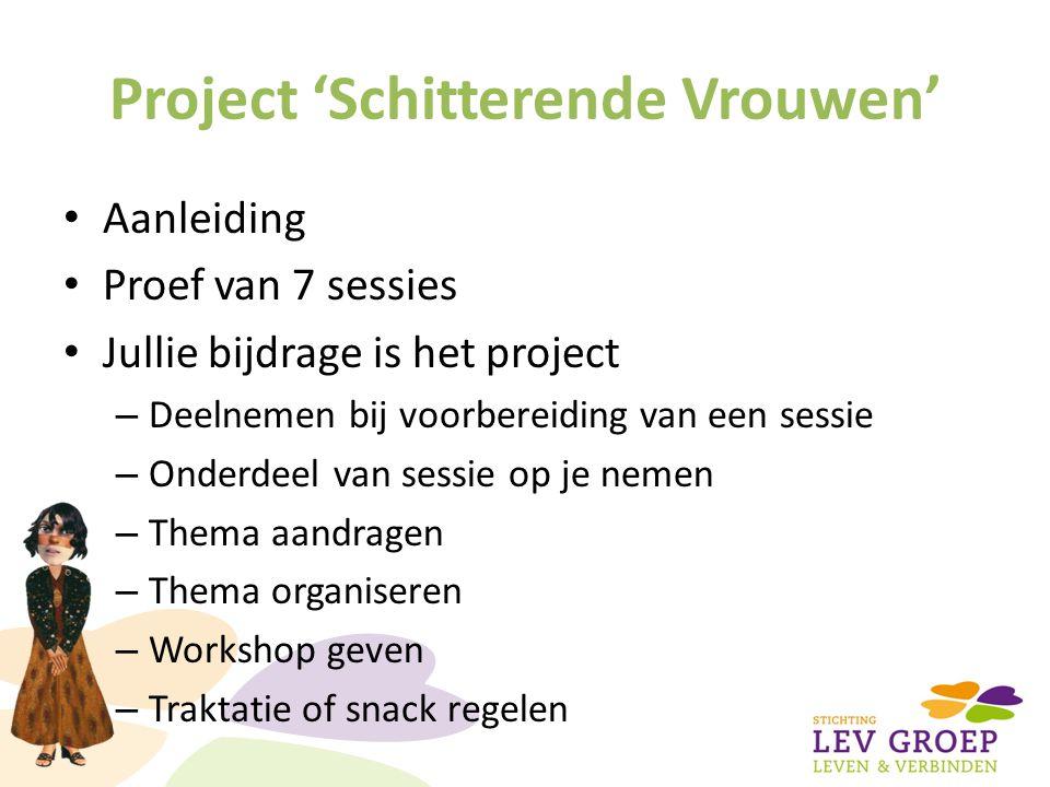 Project 'Schitterende Vrouwen' Initiatief groep – Irene van Donselaar, LEV groep – Adriana Lotgerink – Inca Dowling – ….