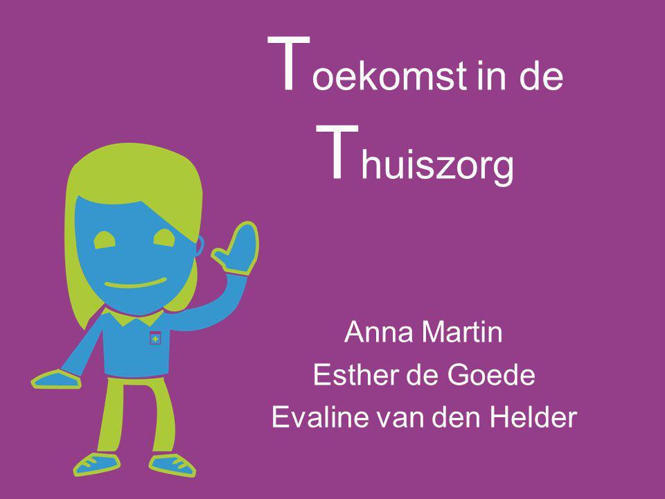 T oekomst in de T huiszorg Anna Martin Esther de Goede Evaline van den Helder