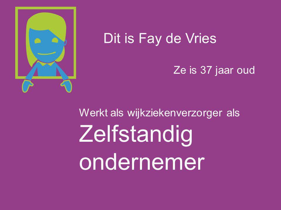 Dit is Fay de Vries Ze is 37 jaar oud Werkt als wijkziekenverzorger als Zelfstandig ondernemer
