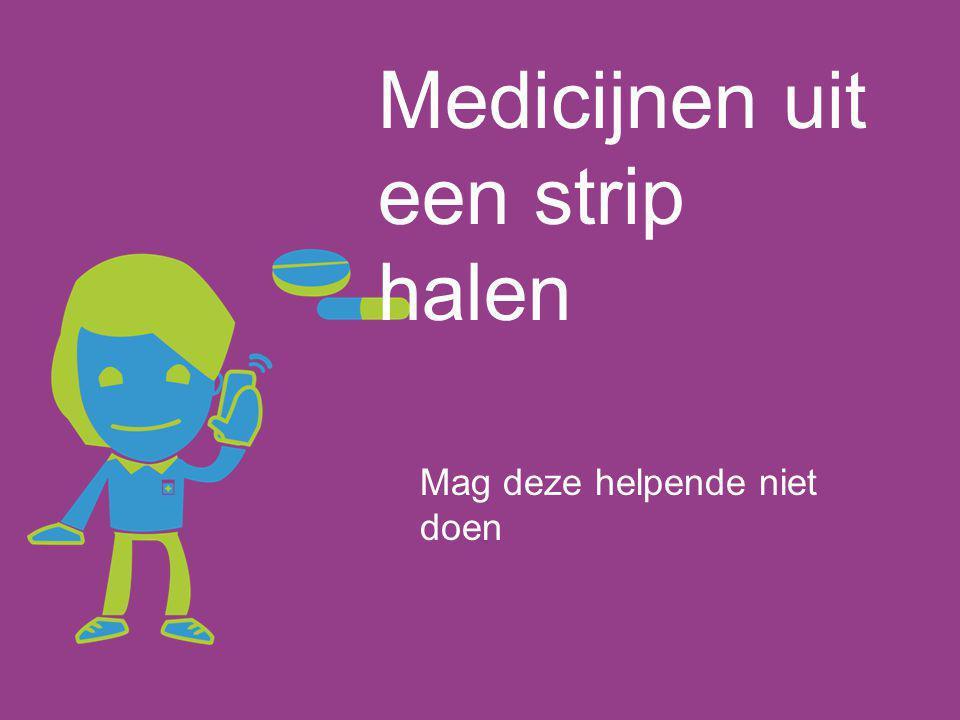 Medicijnen uit een strip halen Mag deze helpende niet doen