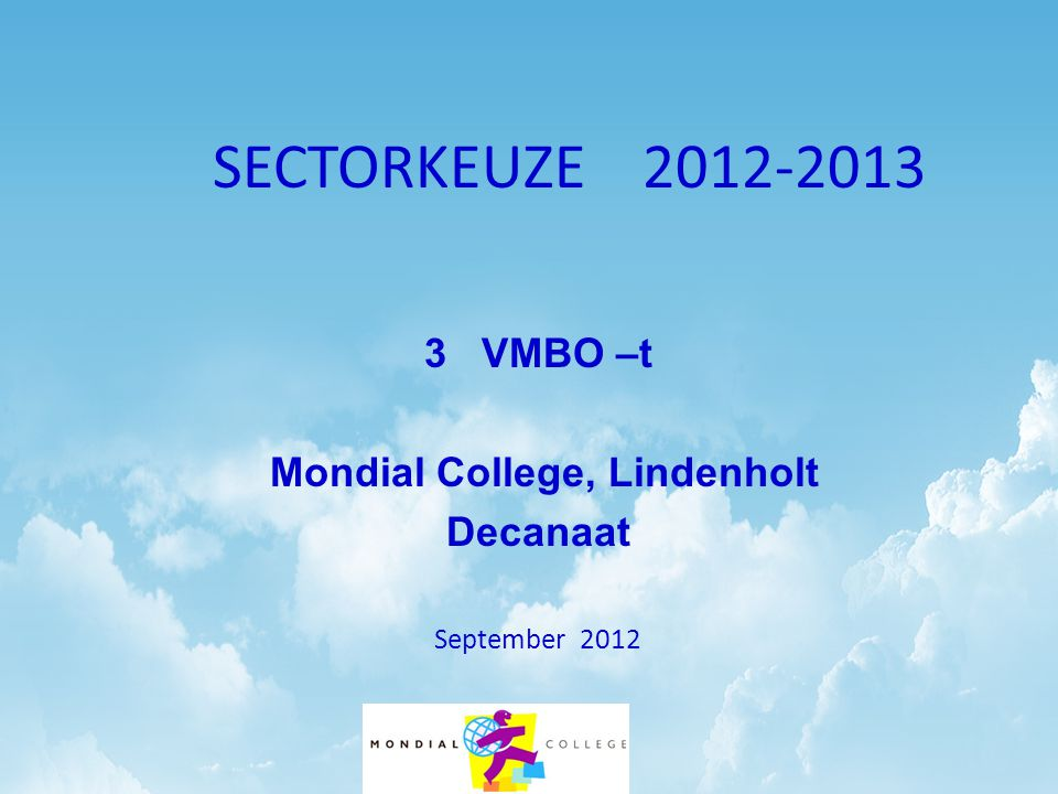 SECTORKEUZE 2012-2013 3 VMBO –t Mondial College, Lindenholt Decanaat September 2012