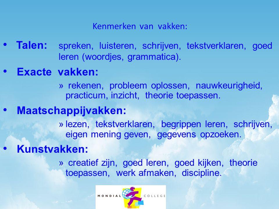 Kenmerken van vakken: Talen: spreken, luisteren, schrijven, tekstverklaren, goed leren (woordjes, grammatica). Exacte vakken: » rekenen, probleem oplo