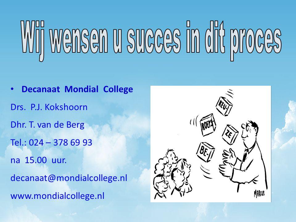 Decanaat Mondial College Drs. P.J. Kokshoorn Dhr. T. van de Berg Tel.: 024 – 378 69 93 na 15.00 uur. decanaat@mondialcollege.nl www.mondialcollege.nl