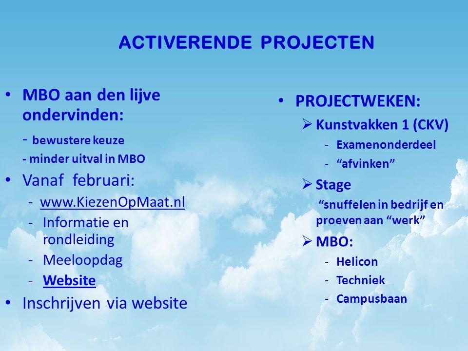 ACTIVERENDE PROJECTEN MBO aan den lijve ondervinden: - bewustere keuze - minder uitval in MBO Vanaf februari: - www.KiezenOpMaat.nl -Informatie en ron