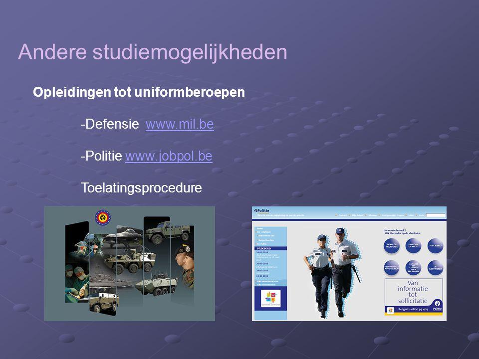 Andere studiemogelijkheden Opleidingen tot uniformberoepen -Defensie www.mil.bewww.mil.be -Politie www.jobpol.bewww.jobpol.be Toelatingsprocedure