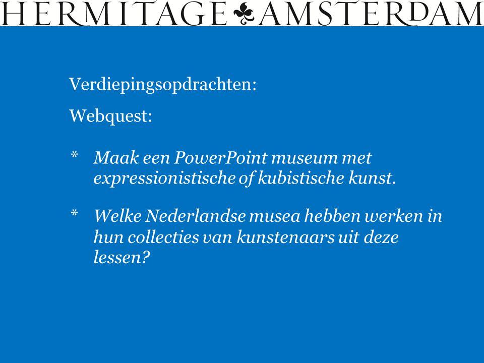 Verdiepingsopdrachten: Webquest: *Maak een PowerPoint museum met expressionistische of kubistische kunst. *Welke Nederlandse musea hebben werken in hu