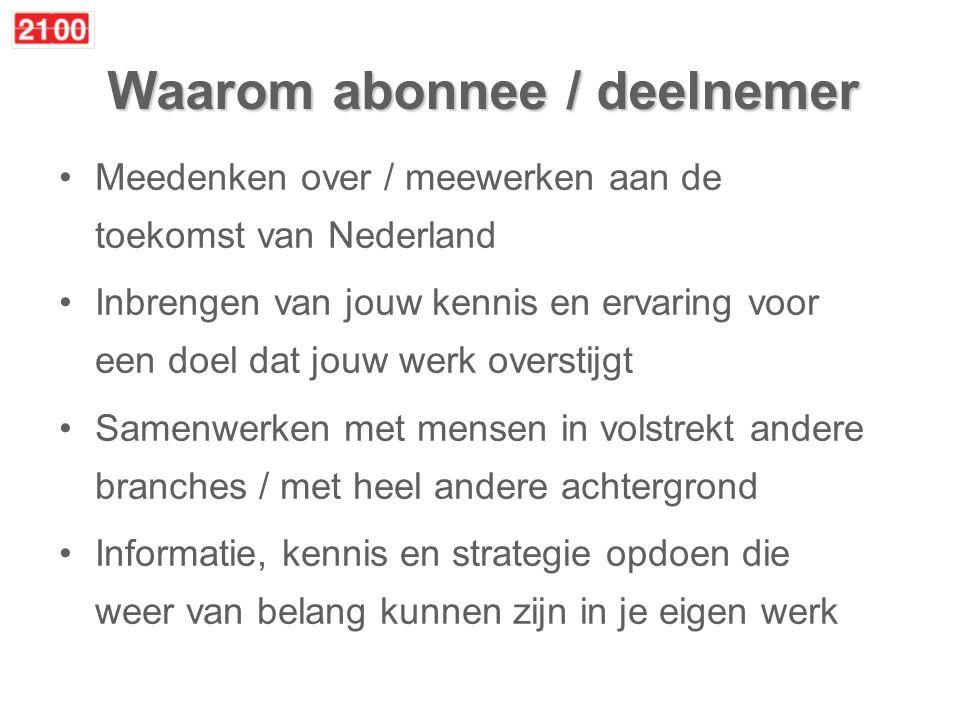 Waarom abonnee / deelnemer Meedenken over / meewerken aan de toekomst van Nederland Inbrengen van jouw kennis en ervaring voor een doel dat jouw werk overstijgt Samenwerken met mensen in volstrekt andere branches / met heel andere achtergrond Informatie, kennis en strategie opdoen die weer van belang kunnen zijn in je eigen werk