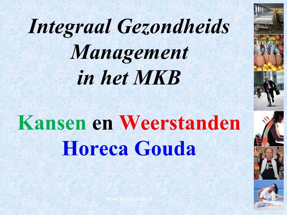 www.lrconsulting.nl Integraal Gezondheids Management in het MKB Kansen en Weerstanden Horeca Gouda
