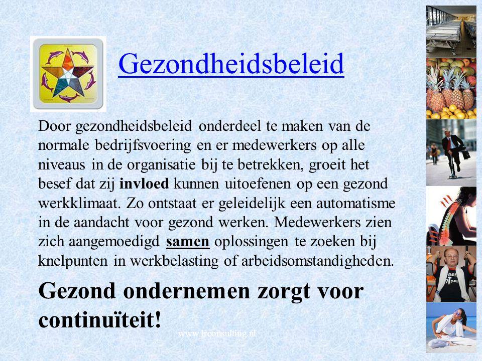 www.lrconsulting.nl Gezondheidsbeleid Door gezondheidsbeleid onderdeel te maken van de normale bedrijfsvoering en er medewerkers op alle niveaus in de organisatie bij te betrekken, groeit het besef dat zij invloed kunnen uitoefenen op een gezond werkklimaat.