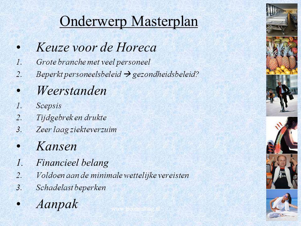 www.lrconsulting.nl Onderwerp Masterplan Keuze voor de Horeca 1.Grote branche met veel personeel 2.Beperkt personeelsbeleid  gezondheidsbeleid? Weers