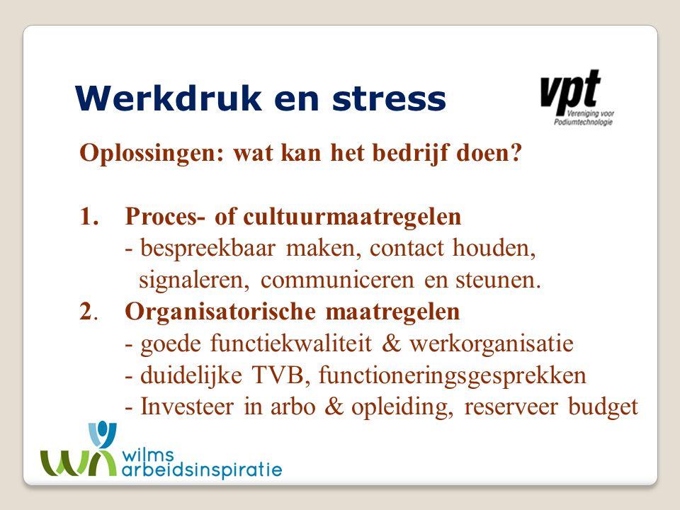 Werkdruk en stress Oplossingen: wat kan het bedrijf doen? 1.Proces- of cultuurmaatregelen - bespreekbaar maken, contact houden, signaleren, communicer